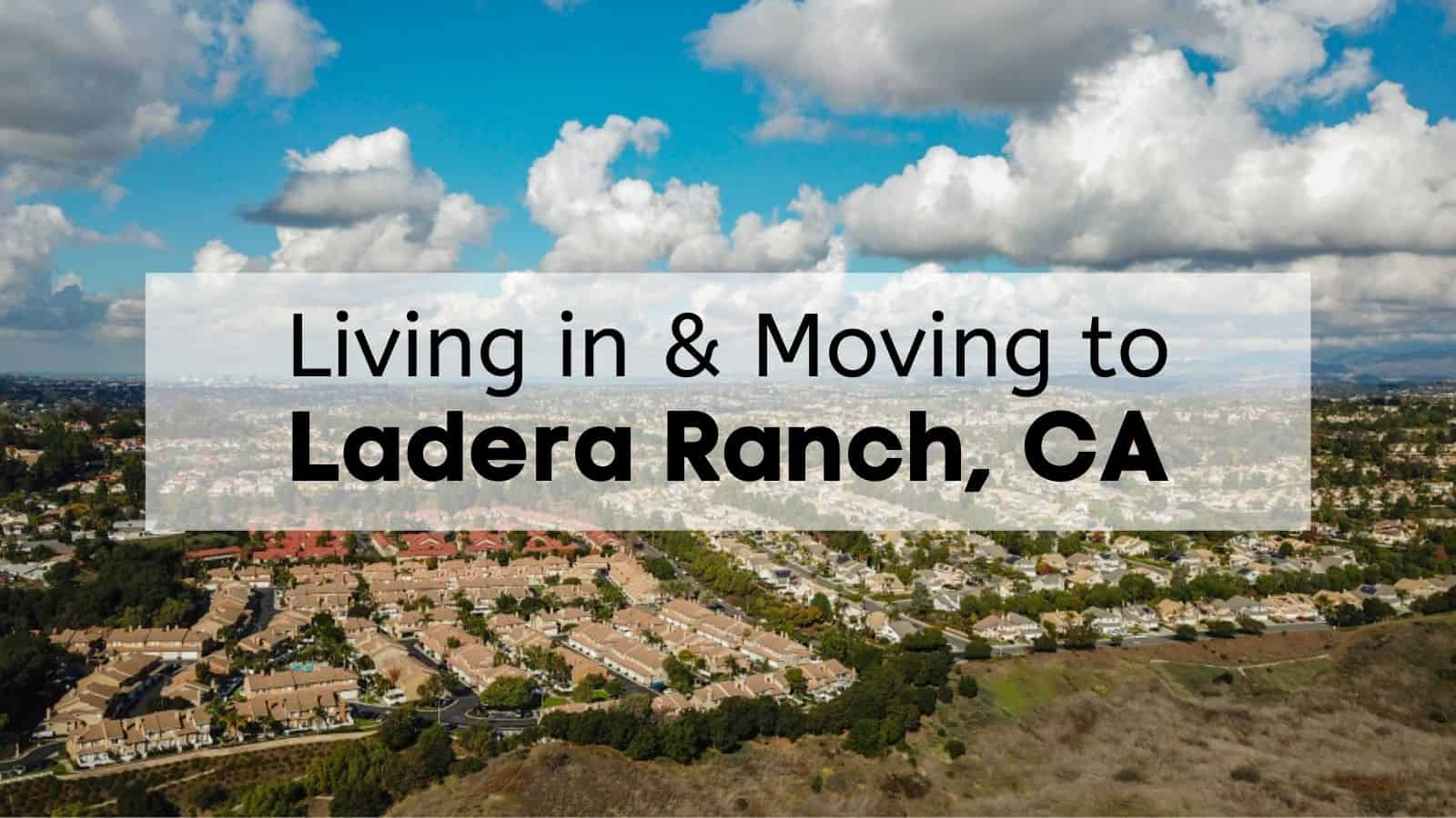 Living in & Moving to Ladera Ranch, CA